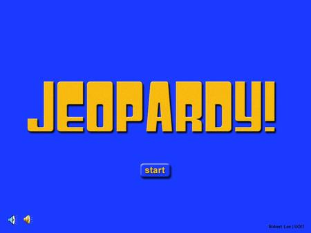 Jeopardy Opening Robert Lee | UOIT Game Board $ 200 $ 200 $ 200 $ 200 $ 200 $ 400 $ 400 $ 400 $ 400 $ 400 $ 10 0 $ 10 0 $ 10 0 $ 10 0 $ 10 0 $ 300 $