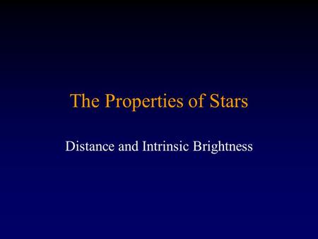 The Properties of Stars Distance and Intrinsic Brightness.