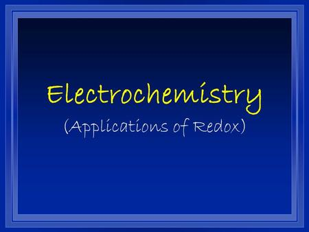 Electrochemistry (Applications of Redox). Unit Essential Questions What does electrochemistry study? How are cell potentials calculated?