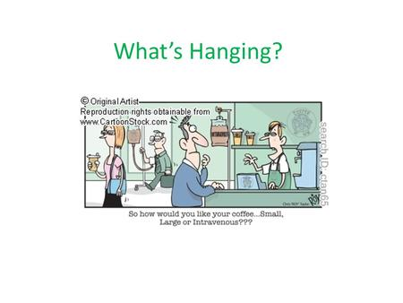 What's Hanging?. Suppose you are working on the orthopedic floor and you are given a physicians order to infuse the patient in room 433, bed A, with 1000.