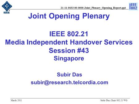21-11-0033-00-0000-Joint_Plenary_Opening_Report.ppt Joint Opening Plenary IEEE 802.21 Media Independent Handover Services Session #43 Singapore Subir Das.