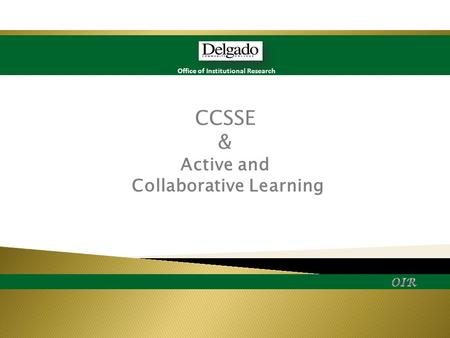Office of Institutional Research CCSSE & Active and Collaborative Learning.