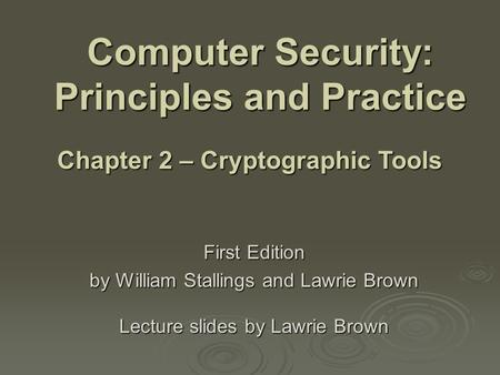 Computer Security: Principles and Practice First Edition by William Stallings and Lawrie Brown Lecture slides by Lawrie Brown Chapter 2 – Cryptographic.
