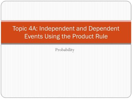 Topic 4A: Independent and Dependent Events Using the Product Rule