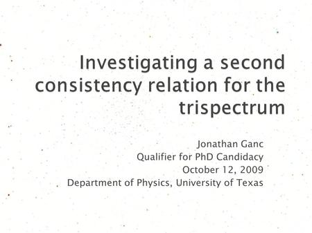Jonathan Ganc Qualifier for PhD Candidacy October 12, 2009 Department of Physics, University of Texas.