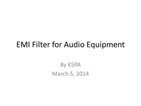 EMI Filter for Audio Equipment By K5PA March 5, 2014.