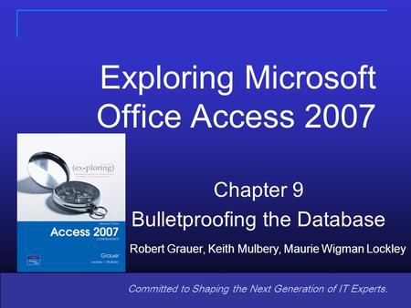Copyright © 2008 Pearson Prentice Hall. All rights reserved. 11 Committed to Shaping the Next Generation of IT Experts. Chapter 9 Bulletproofing the Database.