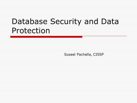 Database Security and Data Protection Suseel Pachalla, CISSP.