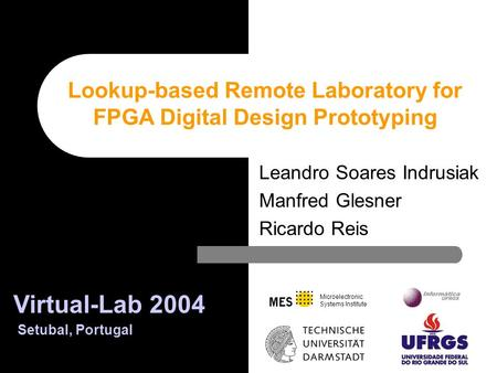Microelectronic Systems Institute Leandro Soares Indrusiak Manfred Glesner Ricardo Reis Lookup-based Remote Laboratory for FPGA Digital Design Prototyping.