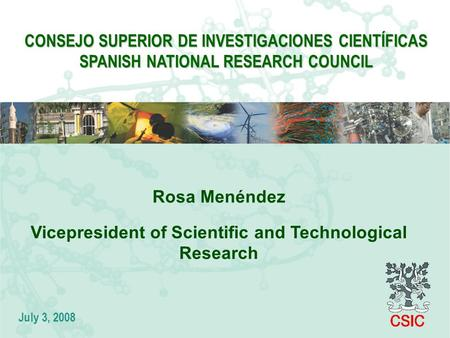 CONSEJO SUPERIOR DE INVESTIGACIONES CIENTÍFICAS SPANISH NATIONAL RESEARCH COUNCIL Rosa Menéndez Vicepresident of Scientific and Technological Research.