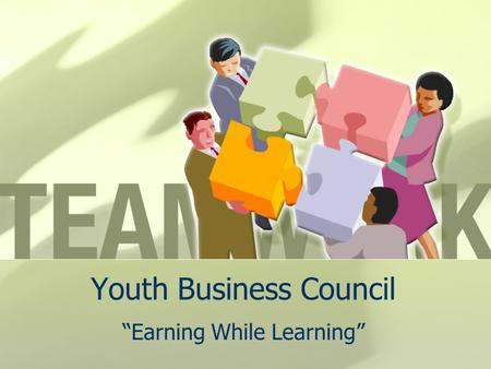 "Youth Business Council ""Earning While Learning"". Agenda Industry Company Products/Services Compensation Training."
