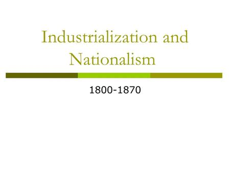 Industrialization and Nationalism 1800-1870. The Congress of Vienna  Meeting of countries throughout Europe Re-arranged borders in an effort to balance.