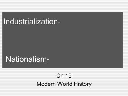 Industrialization- Nationalism- Ch 19 Modern World History.
