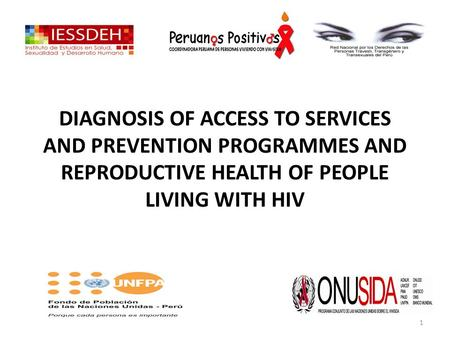 DIAGNOSIS OF ACCESS TO SERVICES AND PREVENTION PROGRAMMES AND REPRODUCTIVE HEALTH OF PEOPLE LIVING WITH HIV 1.
