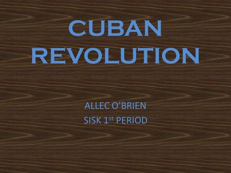 CUBAN REVOLUTION ALLEC O'BRIEN SISK 1 st PERIOD. ATTACK ON MONCADA BARRACKS Began Cuban Revolution The unsuccessful invasion of rebels Rebels consisted.