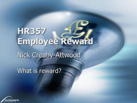 HR357 Employee Reward Nick Creaby-Attwood What is reward?