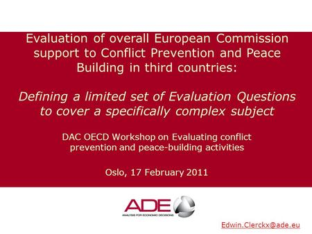 DAC OECD Workshop on Evaluating conflict prevention and peace-building activities Oslo, 17 February 2011 Evaluation of overall European Commission support.
