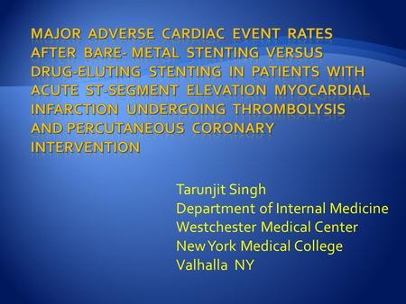 Tarunjit Singh Department of Internal Medicine Westchester Medical Center New York Medical College Valhalla NY.