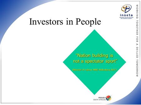 "Investors in People ""Nation building is not a spectator sport"" (Minister of Labour, MMS Mdladlana, M.P.)"