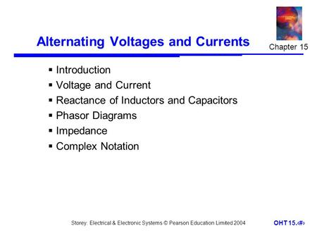 Storey: Electrical & Electronic Systems © Pearson Education Limited 2004 OHT 15.1 Alternating Voltages and Currents  Introduction  Voltage and Current.