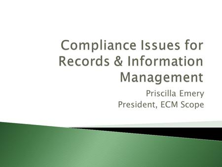 Priscilla Emery President, ECM Scope.  What is Compliance?  What is GARP?  What is considered Best Practice in this area?  A Framework for Compliance.