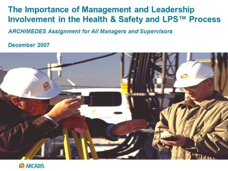 The Importance of Management and Leadership Involvement in the Health & Safety and LPS™ Process ARCHIMEDES Assignment for All Managers and Supervisors.