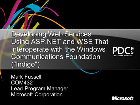 Developing Web Services Using ASP.NET and WSE That Interoperate with the Windows Communications Foundation (Indigo) Mark Fussell COM432 Lead Program.
