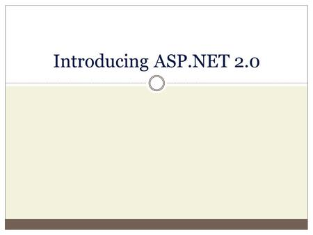 Introducing ASP.NET 2.0. Internet Technologies WWW Architecture Web Server Client Server Request Response Network HTTP TCP/IP PC/Mac/Unix + Browser (IE,