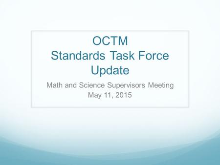 OCTM Standards Task Force Update Math and Science Supervisors Meeting May 11, 2015.