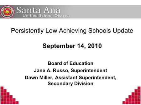 Persistently Low Achieving Schools Update September 14, 2010 Board of Education Jane A. Russo, Superintendent Dawn Miller, Assistant Superintendent, Secondary.