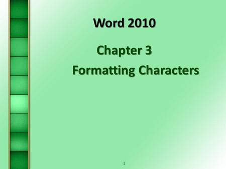 1 Word 2010 Chapter 3 Formatting Characters. 2 PART 1.