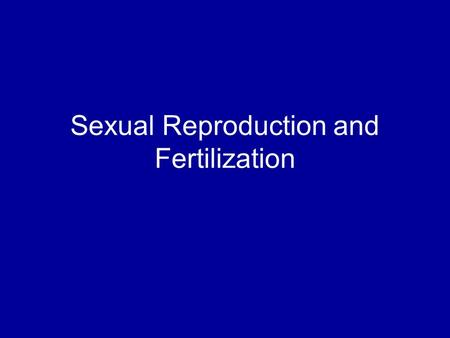 Sexual Reproduction and Fertilization. ☺Sexual Reproduction— offspring are formed when genetic information from more than one parent combines It requires.