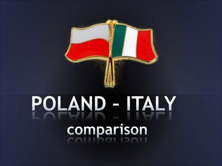 Poland, as Italy is located by the sea. The Baltic Sea is located in North of Poland.