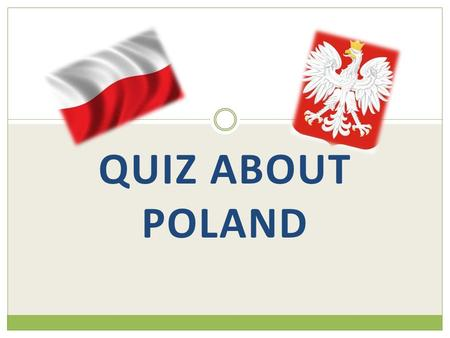 QUIZ ABOUT POLAND. Question 1. 1. How does the Polish flag look like? a) b) c)