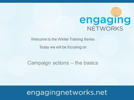 Welcome to the Winter Training Series Today we will be focusing on Campaign actions – the basics.