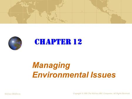 CHAPTER 12 Managing Environmental Issues McGraw-Hill/Irwin Copyright © 2008 The McGraw-Hill Companies, All Rights Reserved.