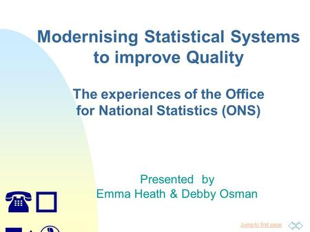 Jump to first page (o ns) Modernising Statistical Systems to improve Quality The experiences of the Office for National Statistics (ONS) Presented by Emma.