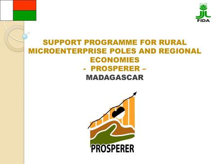 SUPPORT PROGRAMME FOR RURAL MICROENTERPRISE POLES AND REGIONAL ECONOMIES - PROSPERER – MADAGASCAR.