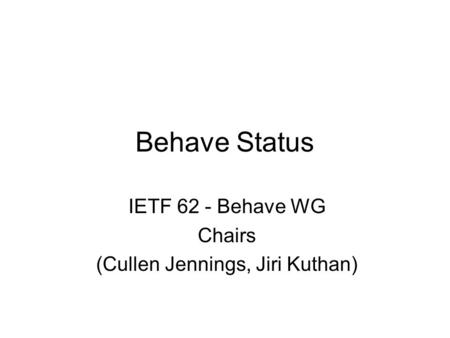 Behave Status IETF 62 - Behave WG Chairs (Cullen Jennings, Jiri Kuthan)