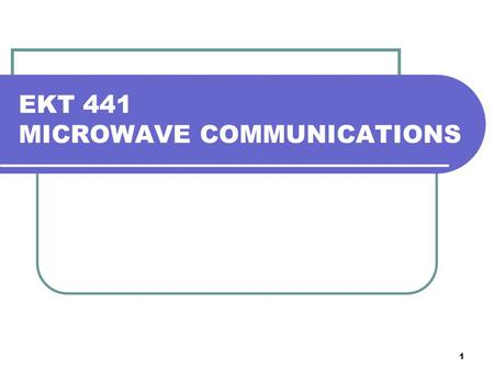 1 EKT 441 MICROWAVE COMMUNICATIONS. 2 What is expected? Initial knowledge of these topics are required: Maths, maths & more maths… Smith Chart operation.