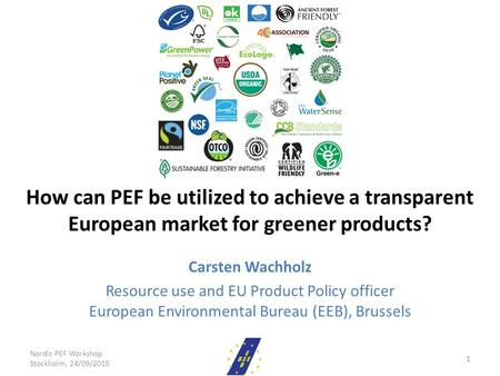 How can PEF be utilized to achieve a transparent European market for greener products? Carsten Wachholz Resource use and EU Product Policy officer European.