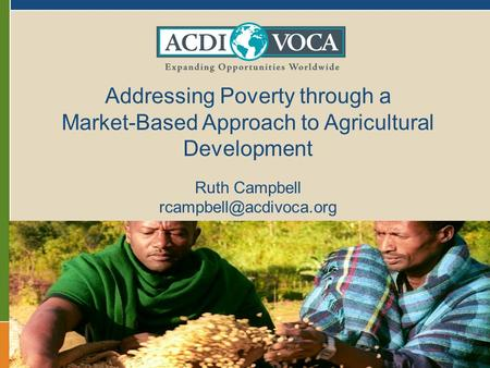 Addressing Poverty through a Market-Based Approach to Agricultural Development Ruth Campbell
