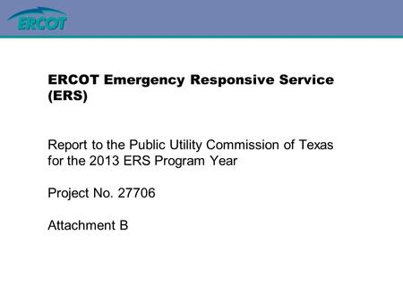 Demand Integration Update to DSWG ERCOT Emergency Responsive Service (ERS) Report to the Public Utility Commission of Texas for the 2013 ERS Program Year.