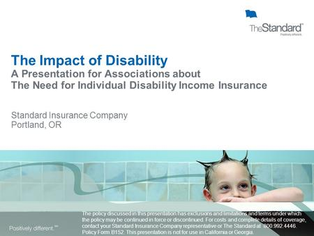 Standard Insurance Company Portland, OR The policy discussed in this presentation has exclusions and limitations and terms under which the policy may be.