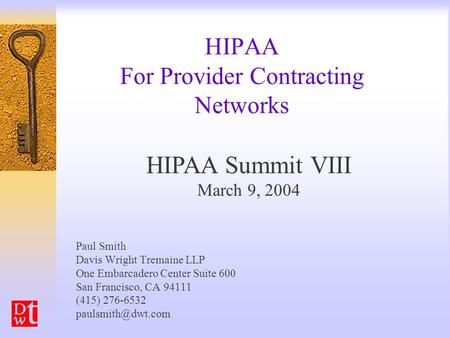 HIPAA For Provider Contracting Networks Paul Smith Davis Wright Tremaine LLP One Embarcadero Center Suite 600 San Francisco, CA 94111 (415) 276-6532