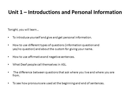 Unit 1 – Introductions and Personal Information Tonight, you will learn… To introduce yourself and give and get personal information. How to use different.