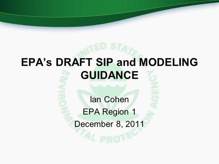EPA's DRAFT SIP and MODELING GUIDANCE Ian Cohen EPA Region 1 December 8, 2011.