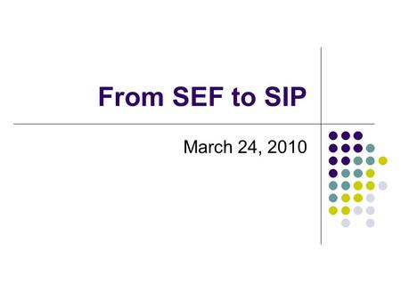 From SEF to SIP March 24, 2010. Content Objectives Participants will 1. Understand SIP law 2. Explore the CNA 3. Explore the Plan-Do-Check-Act Model for.
