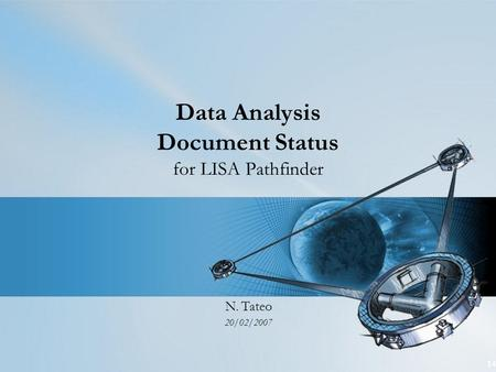 14 Data Analysis Document Status for LISA Pathfinder N. Tateo 20/02/2007.