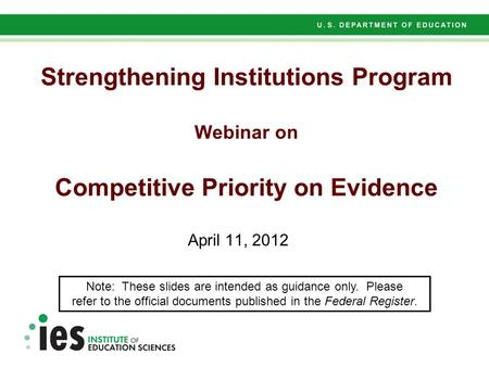 Preliminary Results – Not for Citation Strengthening Institutions Program Webinar on Competitive Priority on Evidence April 11, 2012 Note: These slides.